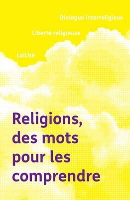 Religions, des mots pour les comprendre : dialogue interreligieux, liberté religieuse, laïcité. Conception graphique : Claire Mineur, Bpi
